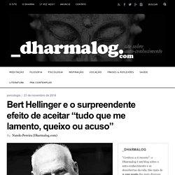 """Bert Hellinger e o surpreendente efeito de aceitar """"tudo que me lamento, queixo ou acuso"""" – _ dharmalog"""