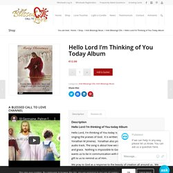Hello Lord I'm thinking of You today Album - A Blessed Call to Love, Ireland