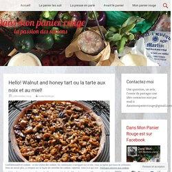 Hello! Walnut and honey tart ou la tarte aux noix et au miel! - Dans Mon Panier Rouge
