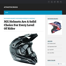 MX Helmets Are A Solid Choice For Every Level Of Rider – atmotocross