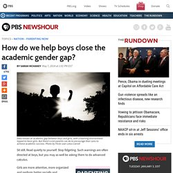 How do we help boys close the academic gender gap?