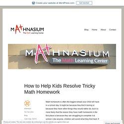 How to Help Kids Resolve Tricky Math Homework