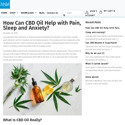 How Can CBD Oil Help With Pain, Sleep, and Anxiety