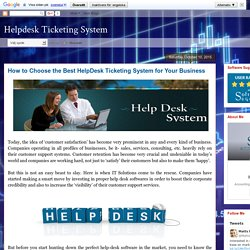 Helpdesk Ticketing System: How to Choose the Best HelpDesk Ticketing System for Your Business