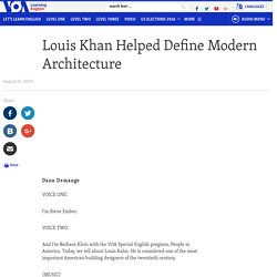 Louis Khan Helped Define Modern Architecture