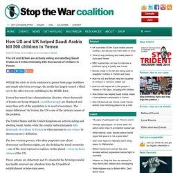 How US and UK helped Saudi Arabia kill 500 children in Yemen