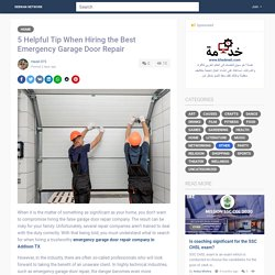 5 Helpful Tip When Hiring the Best Emergency Garage Door Repair