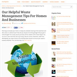 Our Helpful Waste Management Tips For Homes And Businesses - Our Tips For