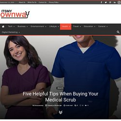 Five Helpful Tips When Buying Your Medical Scrub - ItsMyOwnWay
