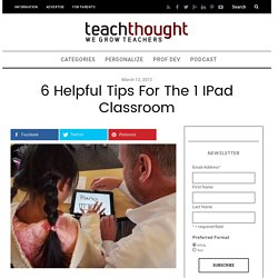 6 Helpful Tips For The 1 iPad Classroom