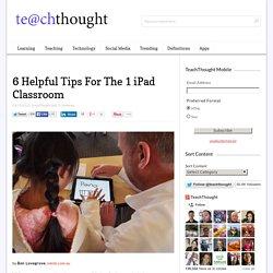 6 Helpful Tips For The 1 iPad Classroom