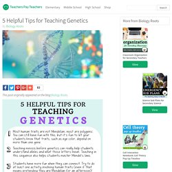5 Helpful Tips for Teaching Genetics