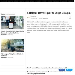 5 Helpful Travel Tips For Large Groups.