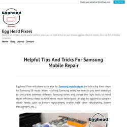 Helpful Tips And Tricks For Samsung Mobile Repair – Egg Head Fixers
