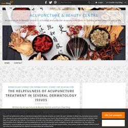 The helpfulness of acupuncture treatment in several dermatology issues - Acupuncture & Beauty Centre