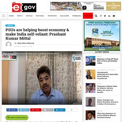 PSUs are helping boost economy & make India self-reliant: Prashant Kumar Mittal - eGov Magazine