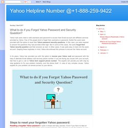 Yahoo Helpline Number @+1-888-259-9422: What to do if you Forgot Yahoo Password and Security Question?