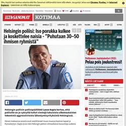 """Helsingin poliisi: Iso porukka kulkee ja koskettelee naisia - """"Puhutaan 30–50 ihmisen ryhmistä"""""""
