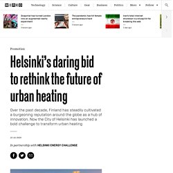 Helsinki's daring bid to rethink the future of urban heating