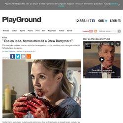 """""""Eso es todo, hemos matado a Drew Barrymore"""""""