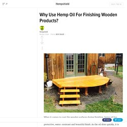 Why Use Hemp Oil For Finishing Wooden Products?