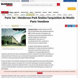 Paris 1er: Henderson Park finalise l'acquisition du Westin Paris-Vendôme