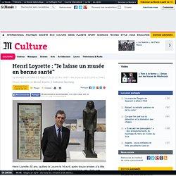 """Henri Loyrette : """"Je laisse un musée en bonne santé"""""""