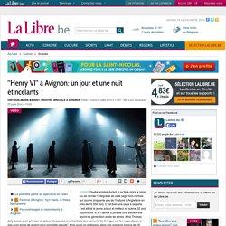"""La Libre Belgique : """"Henry VI"""" à Avignon, un jour et une nuit étincelants"""