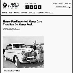 Henry Ford Invented Hemp Cars That Ran On Hemp Fuel.