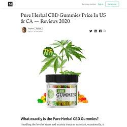 Pure Herbal CBD Gummies Price In US & CA — Reviews 2020