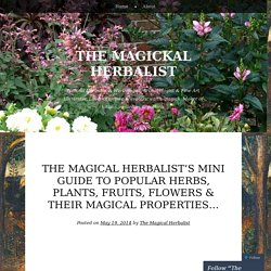 The Magical Herbalist's Mini Guide to Popular Herbs, Plants, Fruits, Flowers & Their Magical Properties…