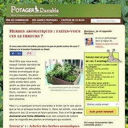 Herbes aromatiques : faites-vous ces 12 erreurs ?