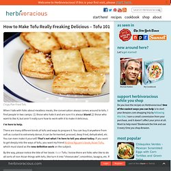 How to Make Tofu Really Freaking Delicious - Tofu 101
