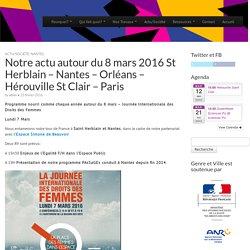 Notre actu autour du 8 mars 2016 St Herblain – Nantes – Orléans – Hérouville St Clair – Paris