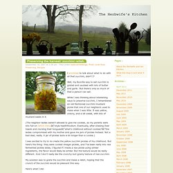 The Herbwife's Kitchen » Preserving the harvest: zucchini relish.