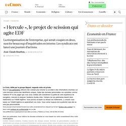 19 sept. 2020 «Hercule», le projet de scission qui agite EDF
