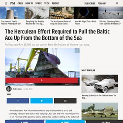 The Herculean Effort Required to Pull the Baltic Ace Up From the Bottom of the Sea