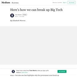 Here's how we can break up Big Tech – Team Warren