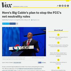 Here's Big Cable's plan to stop the FCC's net neutrality rules