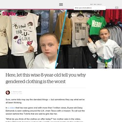 Here, let this wise 8-year-old tell you why gendered clothing is the worst