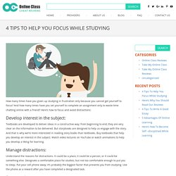 4 Tips To Help You Focus While Studying