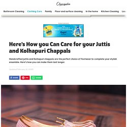 Here's How you Can Care for your Juttis and Kolhapuri Chappals - Cleanipedia