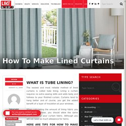 Here are some tips for making lined curtains - Live Blog Spot