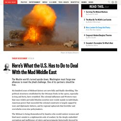Here's What the U.S. Has to Do to Deal With the Mad Middle East