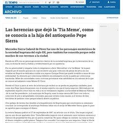 Las herencias que dejó la 'Tía Meme', como se conocía a la hija del antioqueño Pepe Sierra