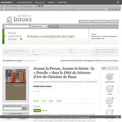 De l'hérétique à la sainte - Jeanne la Preuse, Jeanne la Sainte: la «Pucelle» dans le Ditié de Jehanne d'Arc de Christine de Pizan - Presses universitaires de Caen