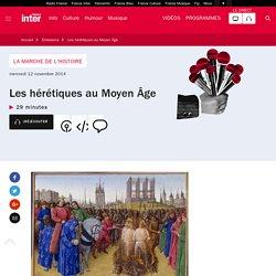 Les hérétiques au Moyen Âge du 12 novembre 2014 - France Inter