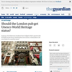 Should the London pub get Unesco World Heritage status?