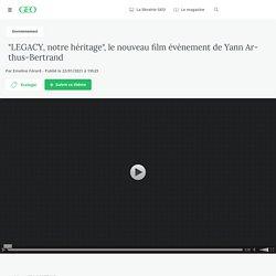 """""""LEGACY, notre héritage"""", le nouveau film évènement de Yann Arthus-Bertrand..."""