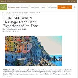 3 UNESCO World Heritage Sites Best Experienced on Foot